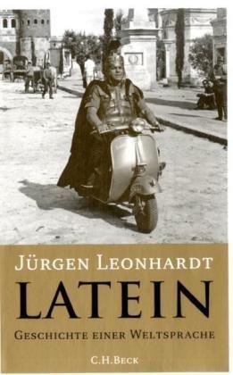 Latein: Geschichte einer Weltsprache - Jürgen Leonhardt