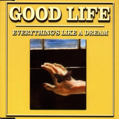 Good Life - Everything´S Like a Dream