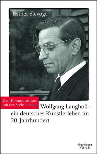 Den Kommunismus mit der Seele suchen: Wolfgang Langhoff - ein deutsches Künstlerleben im 20. Jahrhundert - Esther Slevogt
