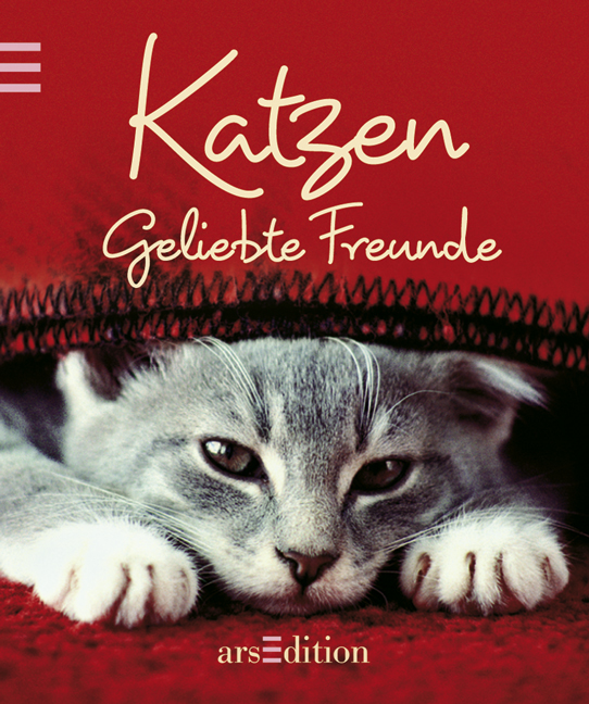 Katzen: Geliebte Freunde