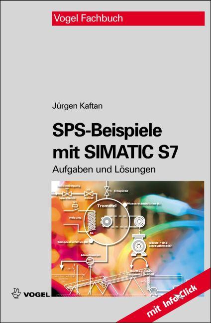 SPS-Beispiele mit SIMATIC S7: Aufgaben und Lösungen - Jürgen Kaftan