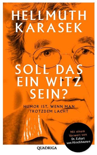 Soll das ein Witz sein?: Über Humor, Satire, tiefere Bedeutung - Hellmuth Karasek