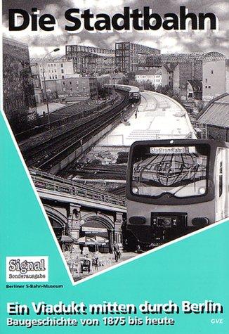 Die Stadtbahn. Ein Viadukt mitten durch Berlin....