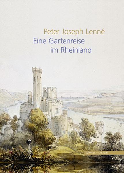 Peter Joseph Lenné. Eine Gartenreise im Rheinla...