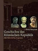 Geschichte der Römischen Republik: Von Romulus zu Augustus - Philip Matyszak