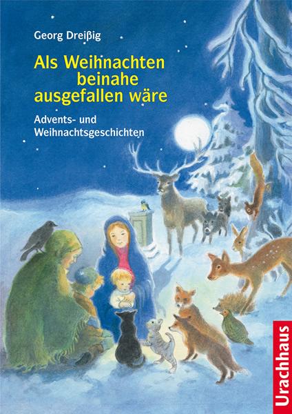 Als Weihnachten beinahe ausgefallen wäre: Advents- und Weihnachtsgeschichten - Georg Dreißig