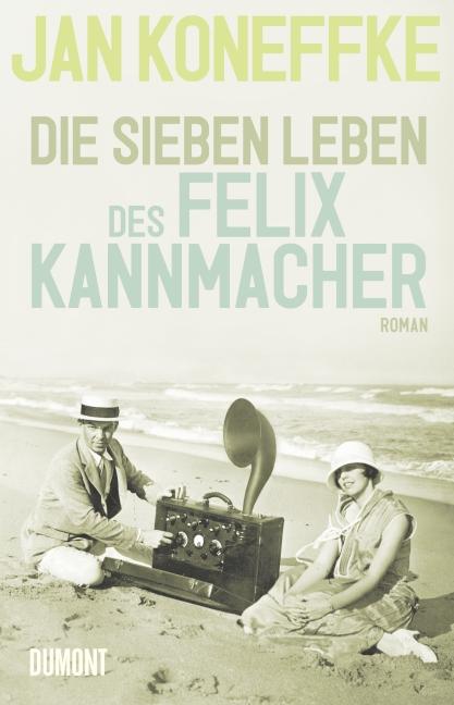 Die sieben Leben des Felix Kannmacher - Jan Koneffke
