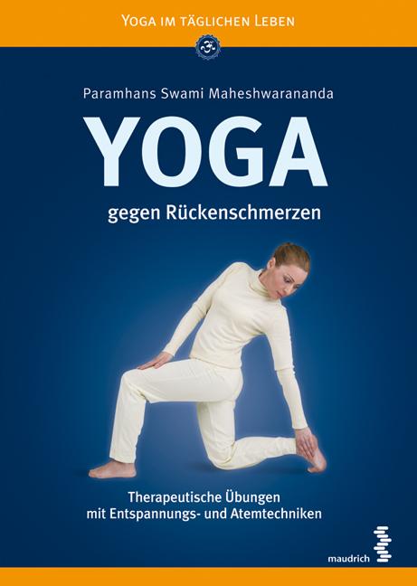 Yoga gegen Rückenschmerzen: Therapeutische Übungen mit Entspannungs- und Atemtechniken - Paramhans Swami Maheshwarananda