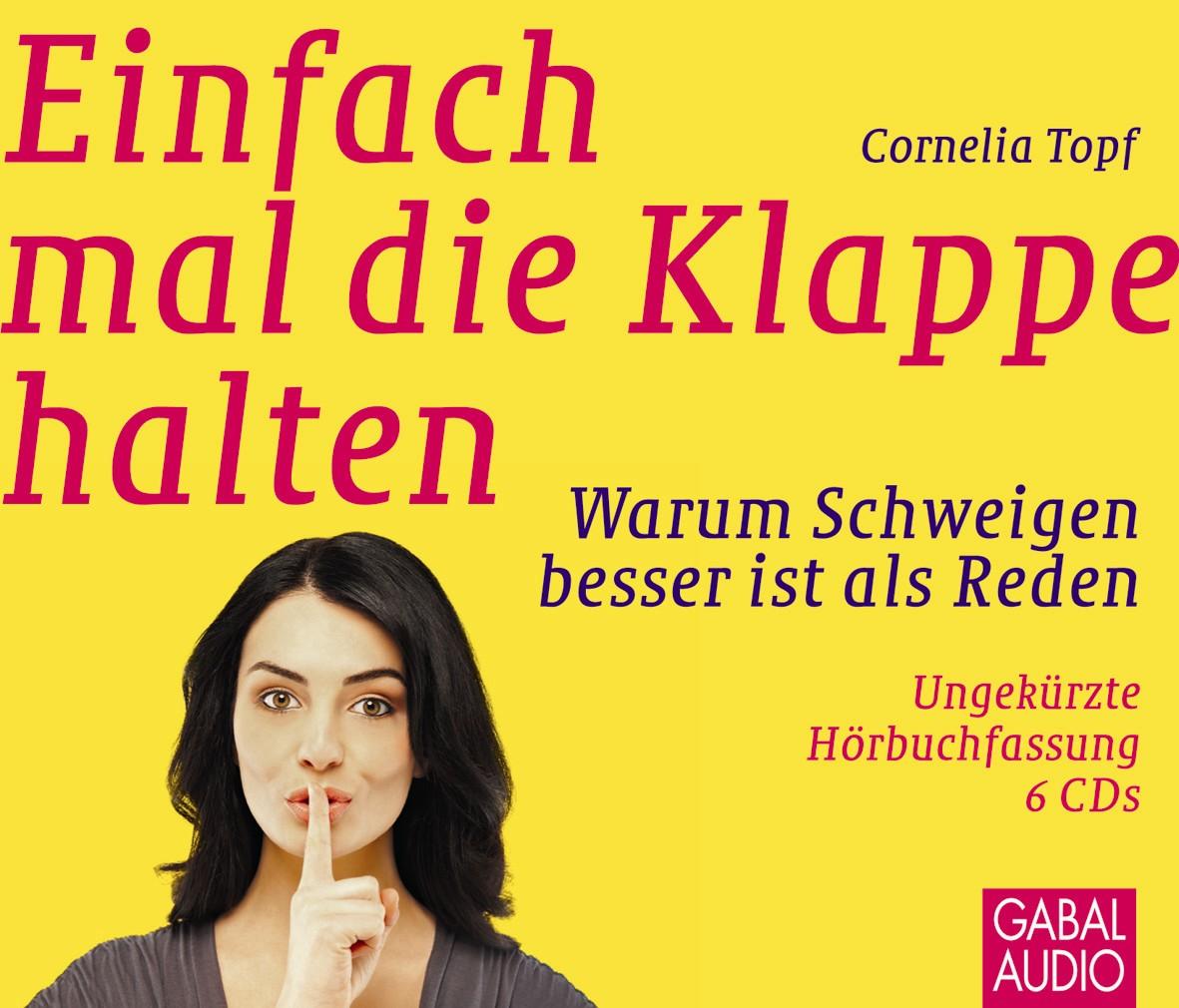 Einfach mal die Klappe halten: Warum Schweigen besser ist als Reden - Cornelia Topf
