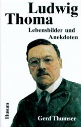Ludwig Thoma: Lebensbilder und Anekdoten - Gerd Thumser