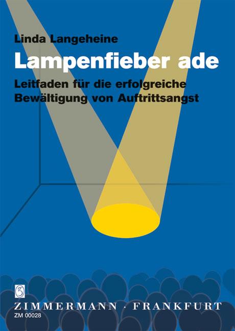 Lampenfieber ade: Leitfaden für die erfolgreiche Bewältigung von Auftrittsangst - Linda Langeheine