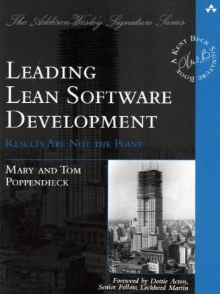 Leading Lean Software Development: Results are Not the Point (Addison-Wesley Signature) - Mary Poppendieck