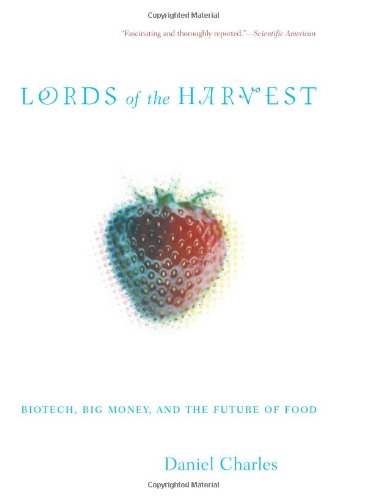 Lords of the Harvest: Biotech, Big Money, and t...