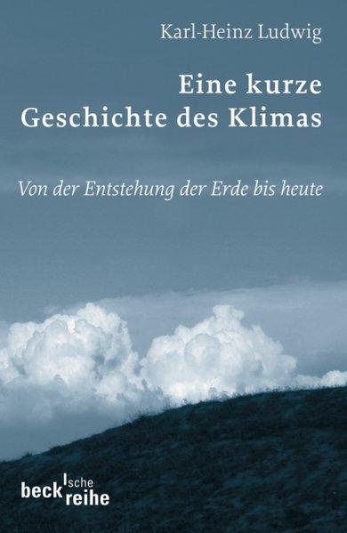 Eine kurze Geschichte des Klimas: Von der Entstehung der Erde bis heute - Karl-Heinz Ludwig