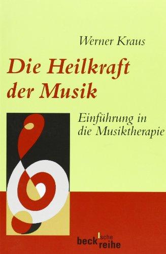 Die Heilkraft der Musik: Einführung in die Musi...