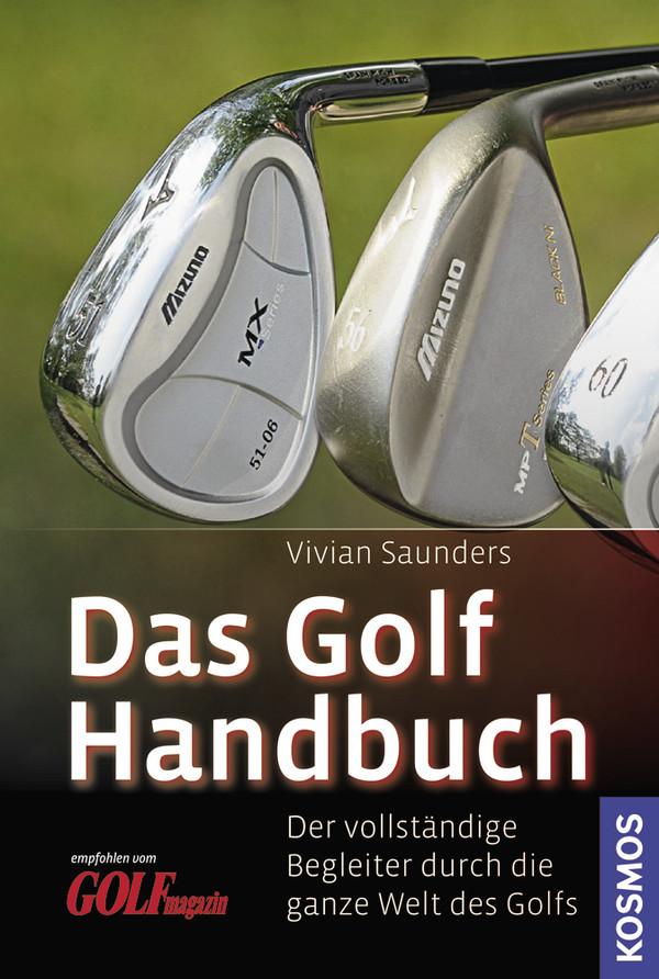 Das Golf Handbuch: Ein vollständiger Begleiter durch die ganze Welt des Golfs - Vivien Saunders