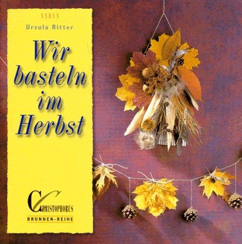 Brunnen-Reihe, Wir basteln im Herbst - Ursula R...