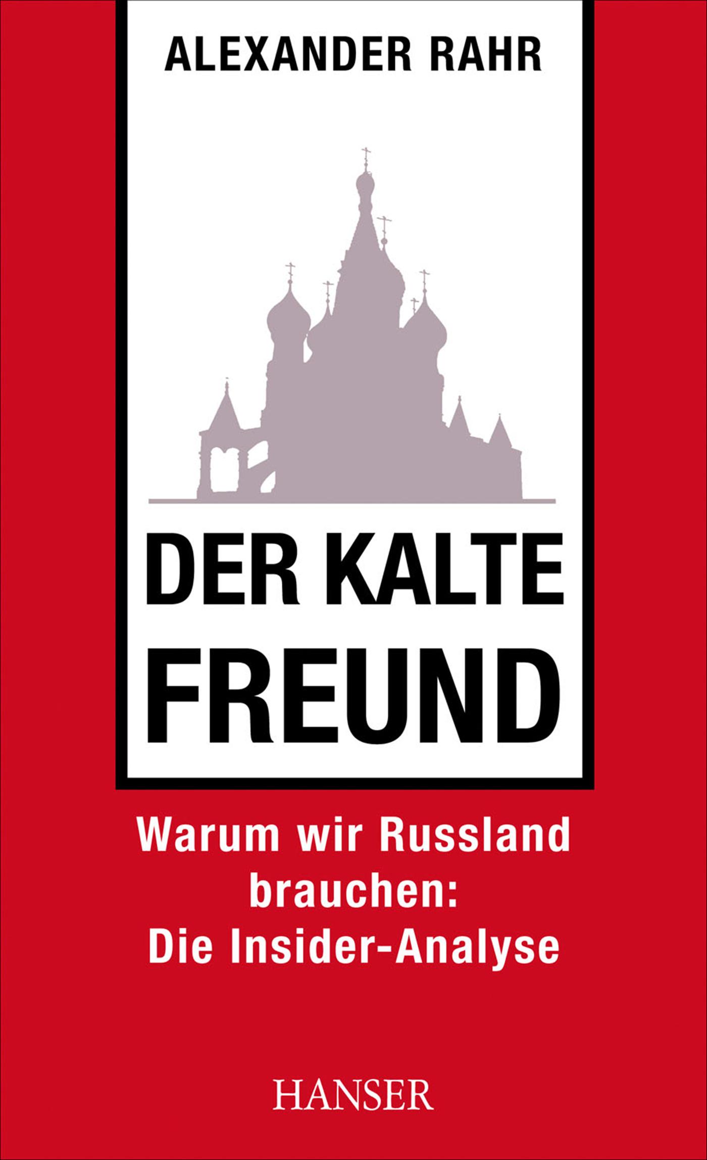 Der kalte Freund: Warum wir Russland brauchen: Die Insider-Analyse - Alexander Rahr