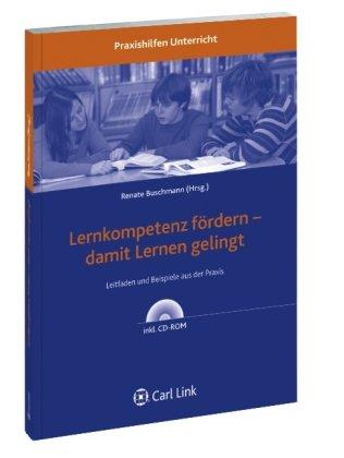 Lernkompetenz fördern - damit Lernen gelingt: Leitfaden und Beispiele aus der Praxis. Mit Praxishilfen auf CD-ROM