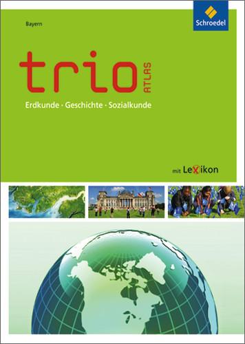 Trio Atlas für Erdkunde, Geschichte und Politik: Trio Atlas. Bayern: Erdkunde, Geschichte und Politik - Ausgabe 2011