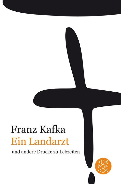 Franz Kafka Gesamtwerk - Neuausgabe: Ein Landarzt: und andere Drucke zu Lebzeiten - Franz Kafka