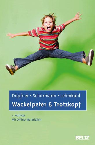 Wackelpeter und Trotzkopf: Hilfen für Eltern bei ADHS-Symptomen, hyperkinetischem und oppositionellem Verhalten. Mit Onl