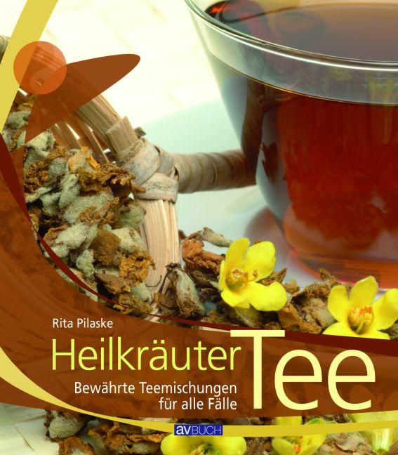 Heilkräuter Tee: Bewährte Teemischungen für all...