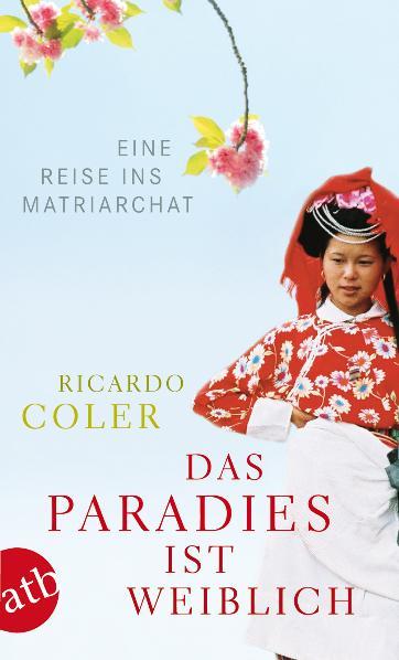 Das Paradies ist weiblich: Eine Reise ins Matri...