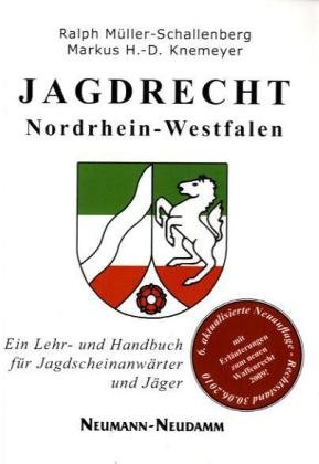 Jagdrecht Nordrhein-Westfalen: Ein Lehr- und Handbuch für Jagdscheinanwärter und Jäger - Ralph Müller-Schallenberg