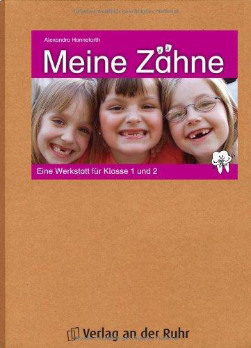 Meine Zähne: Eine Werkstatt für Klasse 1 und 2 - Alexandra Hanneforth