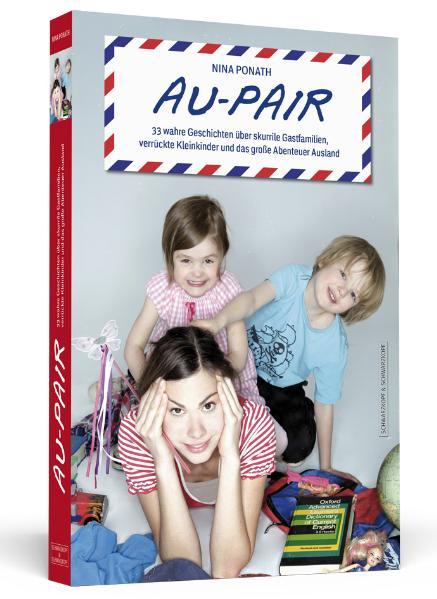 Au-pair: 33 wahre Geschichten über skurrile Gastfamilien, verrückte Kleinkinder und das große Abenteuer Ausland - Nina P
