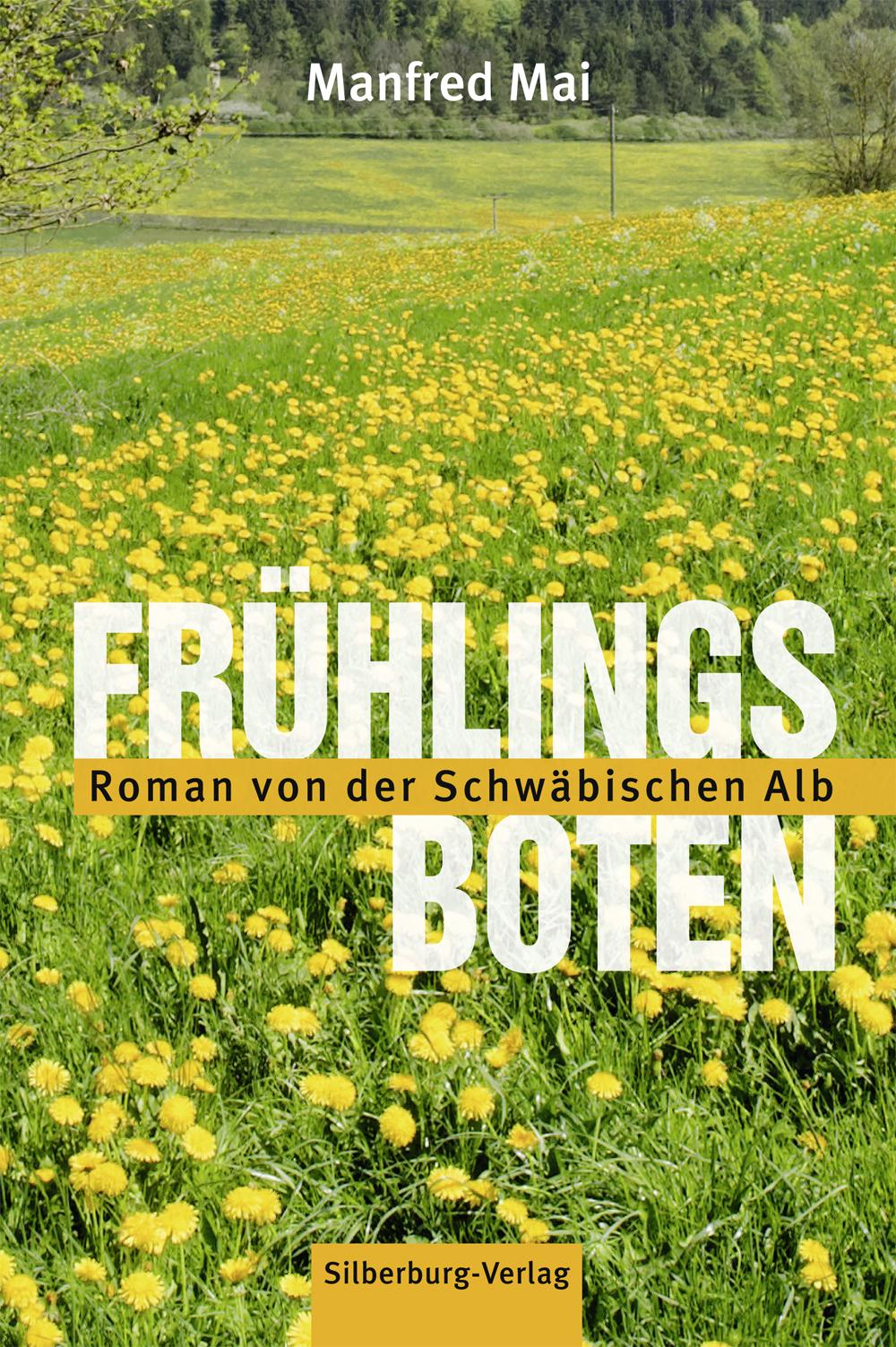 Frühlingsboten: Roman von der Schwäbischen Alb - Manfred Mai