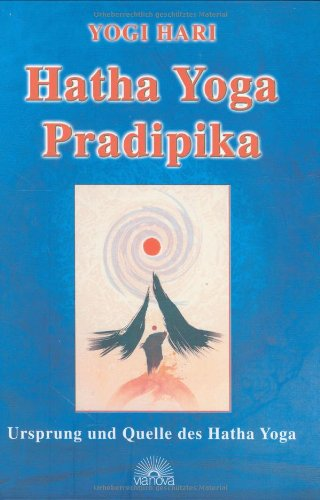 Hatha Yoga Pradipika: Ursprung und Quelle des Hatha-Yoga - Yogi Hari