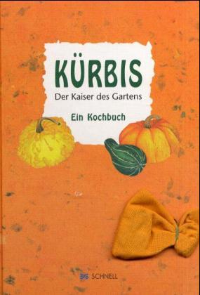Kürbis. Der Kaiser des Gartens: Ein Kochbuch - ...