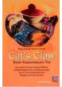 Cat's Claw. Roter Katzenklauen-Tee: Der beliebte Heiltee und seine Stärken im Kampf gegen Viren und Entzündungen sowie in der Krebsprophylaxe. Rezepte und Anwendungen - Walter Lübeck