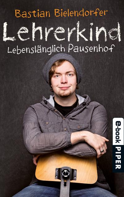 Lehrerkind: Lebenslänglich Pausenhof - Bastian Bielendorfer [Taschenbuch]
