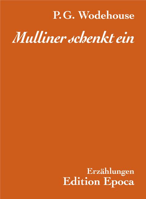 Mulliner schenkt ein: Erzählungen - Pelham G. Wodehouse