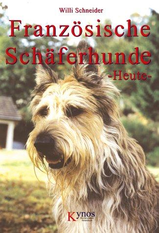 Französische Schäferhunde Heute: Bauceron, Briard, Berger de Picardie und Berger de Pyrenees - Willi Schneider