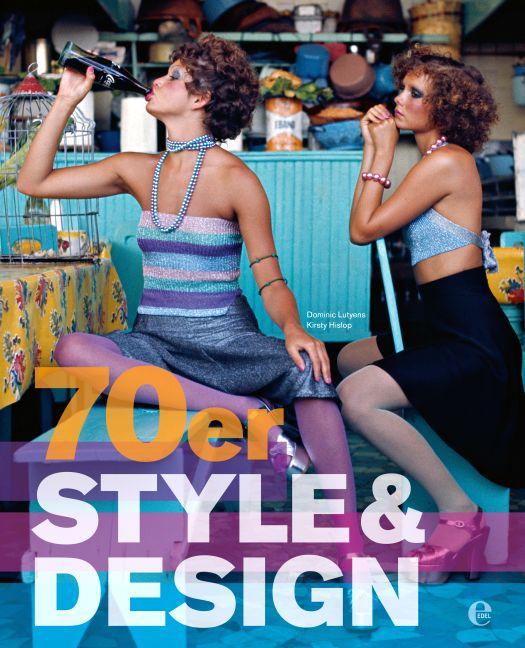 70er Style & Design: Mode, Musik, Architektur, ...