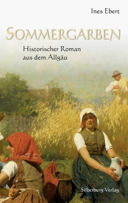 Sommergarben: Historischer Roman aus dem Allgäu - Ines Ebert