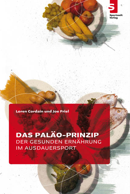 Das Paläo-Prinzip der gesunden Ernährung im Ausdauersport - Loren Cordain
