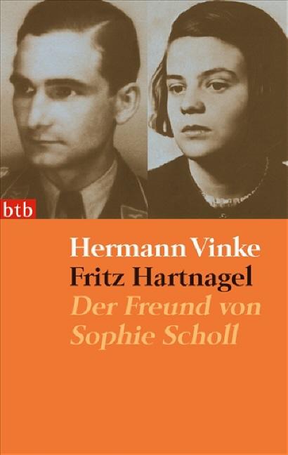 Fritz Hartnagel - Der Freund von Sophie Scholl - Hermann Vinke