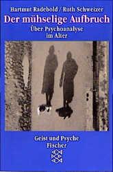Der mühselige Aufbruch. Über Psychoanalyse im A...