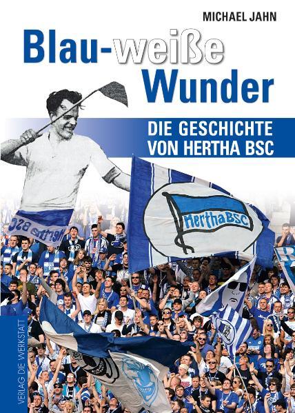 Blau-weiße Wunder: Die Geschichte von Hertha BSC - Michael Jahn