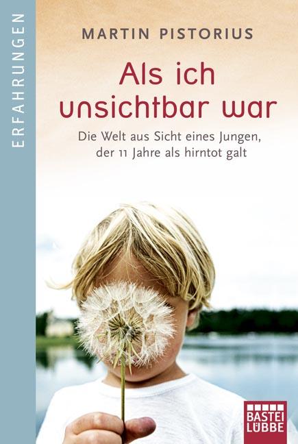 Als ich unsichtbar war: Die Welt aus der Sicht eines Jungen, der 11 Jahre als hirntot galt - Martin Pistorius [Taschenbu