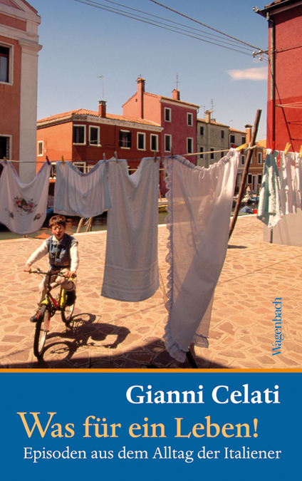 Was für ein Leben!: Episoden aus dem Alltag der Italiener - Gianni Celati