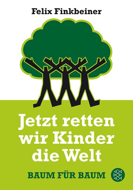 Jetzt retten wir Kinder die Welt: Baum für Baum - Felix Finkbeiner