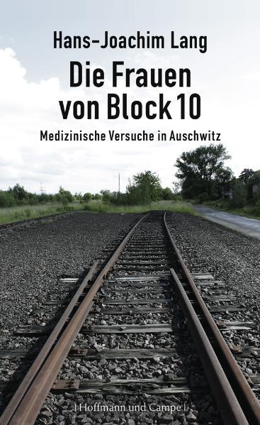 Die Frauen von Block 10: Medizinische Versuche in Auschwitz - Hans-Joachim Lang