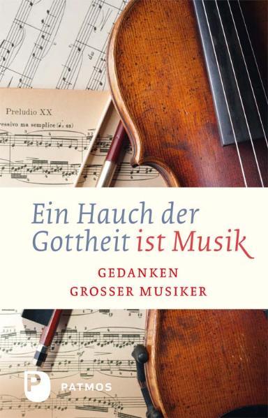 Ein Hauch von Gottheit ist Musik: Gedanken groß...