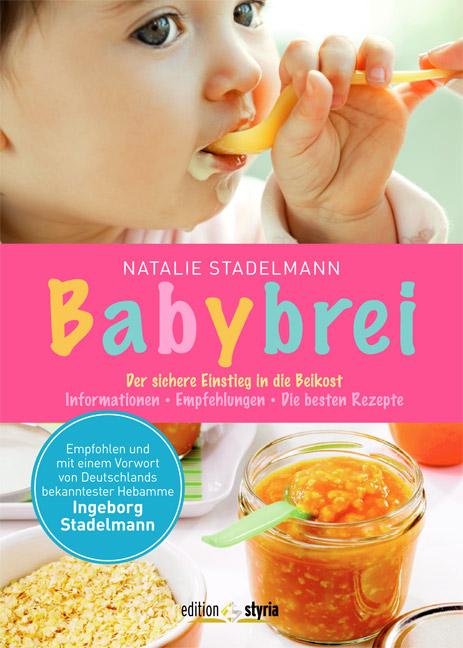 Babybrei: Der sichere Einstieg in die Beikost. Informationen, Empfehlungen, die besten Rezepte - Natalie Stadelmann